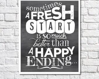 A Fresh Start Is Better Breakup Quote Art Broken Heart Inspirational Art Encouragement Gift Divorce Sympathy Chalkboard Print Friend Present