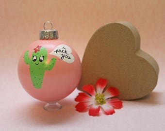 Cactus Valentine's Gift READY TO SHIP Ornament I Pick You Christmas Glass Bauble Hand Painted Love Anniversary Gifts Punny Valentines