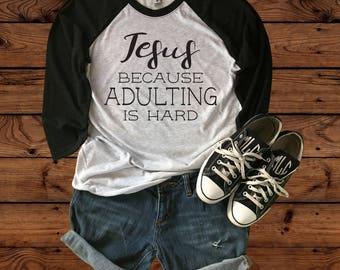 Jesus Because Adulting Is Hard - Jesus Shirt - Biblical Shirt - Christian Shirt - Cute Christian Shirt - Faith Shirt - Scripture Shirt