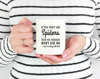 Spider Mug, If You Don't Like Spiders Then You Probably Won't Like Me, Spider Gifts, Spider Lover, Spider Lovers Gifts, Spider Coffee Mug