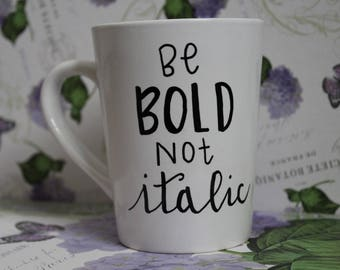 Be Bold Not Italic Mug
