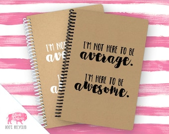 Spiral Notebook | Spiral Journal Planner | Journal | 100% Recycled | Not Average, Awesome | BB068