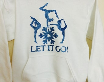 Gymnastics Hoodie Sweatshirt - Let it go - Gymnastics Gifts - Gymnastics Sweatshirt - Gymnastics Clothes - Gymnastics Shirt