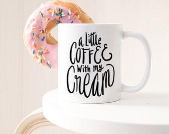 A Little Coffee With My Cream Coffee Mugs, Coffee Mug, Coffee Lover, Unique Mug, Unique Coffee Mugs, Cute Mugs, Funny Coffee Mug, 11oz Mug
