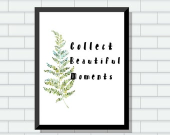 Collect Beautiful Moments 8x10 Printable, Downloadable, Art Decor