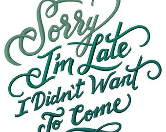 Sorry I'm Late - I Didn't Want to Come Embroidered on Hand Towel or Tea Towel