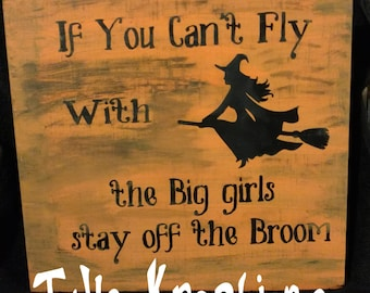 If you cant fly with the big girls get off the broom sign