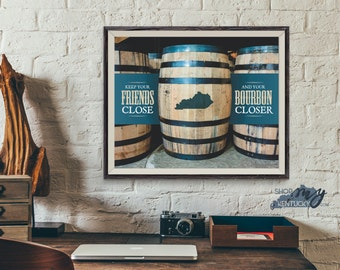 Keep Your Friends Close and Your Bourbon Closer Kentucky Poster Print, Typography, Art, State, Quote, Friends, Inspirational
