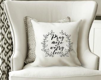 Pray More Worry Less Pillow, Pray More Worry Less, Blessed Pillow, Throw Pillow, Wedding pillow, Thankful pillow, Pray Pillow, Religious