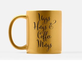 Uggs Hugs & Coffee Mugs - Large Quote Mug - Pink Tea Mugs - Platinum Mug - Gold Girly Mug - Fashion Mug - Trendy Gold Mug - Cute Mug for BFF