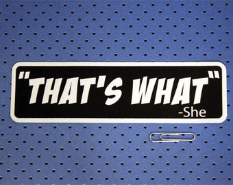 That's What quote Bumper Sticker
