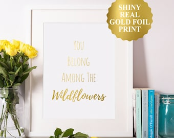 You Belong Among The Wildflowers Gold Foil Print, nursery gold foil print, office gold foil print, home gold foil print, bedroom decor 8x10