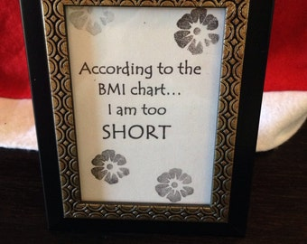 "Sign ""According to the BMI chart, I am too short.."" black & champagne frame"