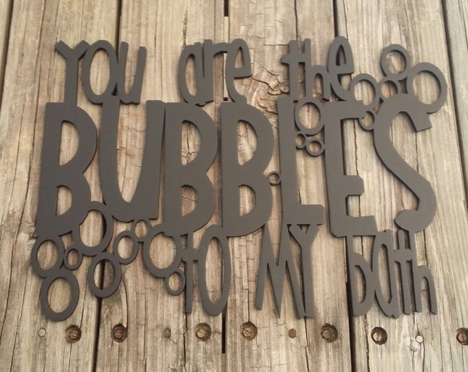 You Are The Bubbles To My Bath - Bathroom Sign - Bathroom Decor