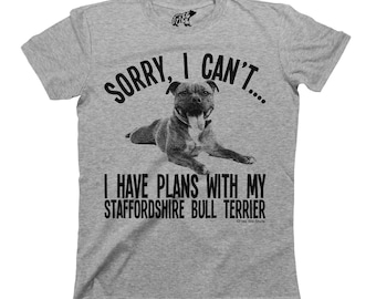 Sorry I Cant I Have Plans With My Staffordshire Bull Terrier Dog T-Shirt Mens Ladies Unisex Fit