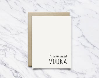 I recommend vodka - Greeting card for anytime!