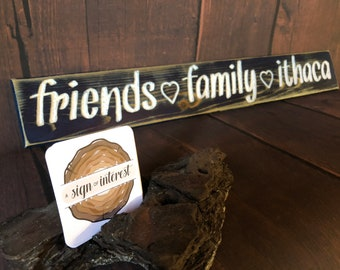Friends Family Ithaca Distressed Wooden Sign/Hand Carved Sign/Cedar Wood Sign/Hand Routed Sign/College Sign/Wood Sign with Saying