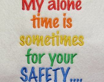 My Alone Time is Sometimes for your Saftey  Embroidery Design - 2 Sizes - Custom Wording Welcome