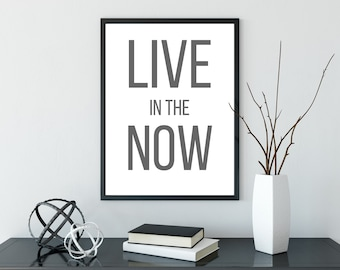 Live in the Now Print - DIGITAL DOWNLOAD - Printable Art - Live in the Moment Quote - Inspirational Quote Print - Office Decor