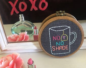 RuPaul quote, No Tea, No Shade! Embroidered decorative hanging hoop