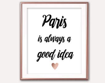 SALE- Paris Is Always A Good Idea With rose Gold Heart- Digital Print- Wall Art- Digital Designs- Home Decor- Gallery Wall- Quote Prints