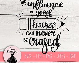 The Influence of a Good Teacher can never be erased SVG, Teacher Svg, Teacher Print SVG Cut files for Cricut Silhouette Png Eps Svg Jpeg Dxf