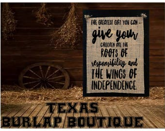 Greatest gift give you children are roots of responibility wings of independence Burlap country Music Vintage Chic Wedding Wood Sign