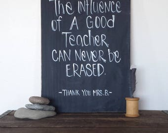 The influence of a Good Teacher Can Never Be Erased/ wood sign/chalkboard sign/Teachers gift/ Librarian gift/ Personalized sign/ Custom Sign