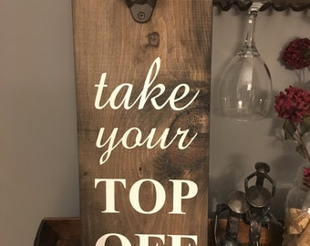 Take your top off/Bottle opener/Bar accessories/Wooden Sign/Rustic/Man Cave Signs / Bar Signs / Beer Opener