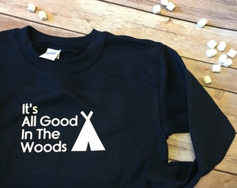 It's all good in the woods camping exploring outdoors navy sweatshirt