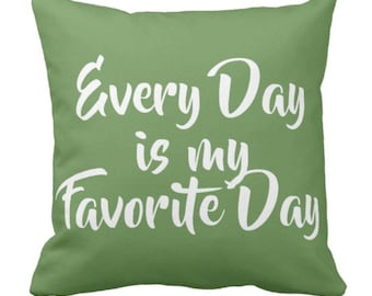 "Throw Pillow ""Every Day is My Favorite Day"""