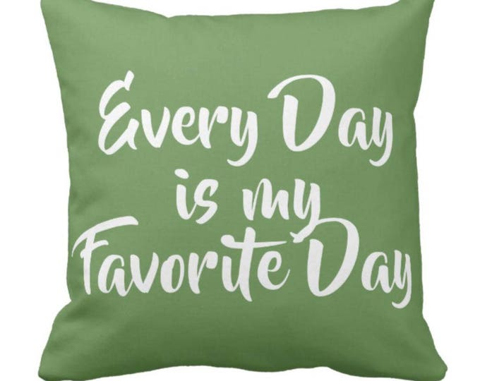 """Throw Pillow """"Every Day is My Favorite Day"""""""