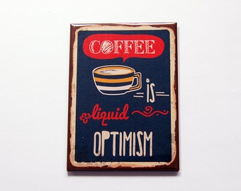 Coffee Magnet, Coffee is liquid optimism, Fridge magnet, ACEO, Kitchen magnet, Magnet, stocking stuffer, Loves Coffee, Coffee lover (7187)