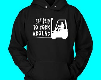 I Get Paid To Fork Around Funny Forklift Operator Hoodie
