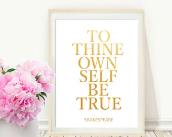 To Thine Own Self Be True, Printable Art, Inspirational Print, Shakespeare Quote, Home Decor, Motivational Poster, Gold print, Wall Art