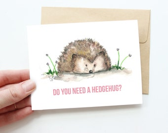 Valentines Card/Do you need a hedgehug card, hedgehog art, get well card, I'm sorry card,