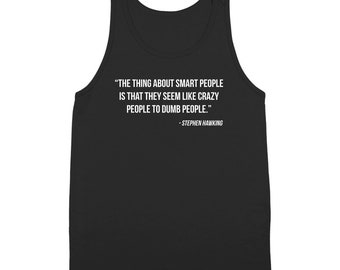 The Thing About Smart People | Stephen Hawking rip science cosmos | Tank Top DT2271