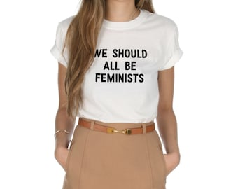 We Should All Be Feminists T-shirt Top Shirt Tee Fashion Grunge Feminism Grl Pwr Activism