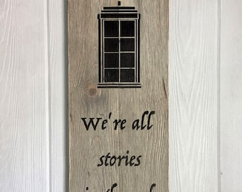 "Doctor Who Inspired Minimalist Barnwood Sign. ""We're all stories in the end."""