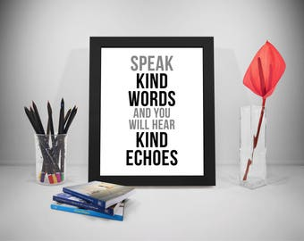 Speak Kind Words And You Will Hear Kind Echoes, Inspiration Poster, Home Decor, Home Art, Home Decor Wall Art, Quotes About Life