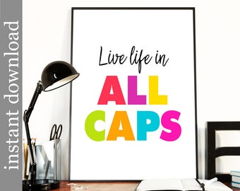 Printable Wall Art, colorful wall art, live life in all caps, inspiration, motivational quote, office wall art, dorm decor, typography art