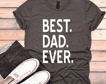 Fathers Day Shirt, BEST DAD EVER Shirt, Best Daddy Ever T-Shirt, Best Father Ever, Gifts For Dad