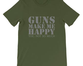 Guns Make Me Happy.... T-shirt