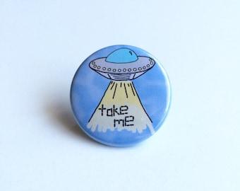 UFO Pin, Take Me Pin, Alien Pin, Spaceship Pin, Outer Space Pin, Creepy Cute Pin, UFO Pinback Button, Spaceship Pinback Button