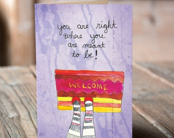You Are Right Where You Are Meant To Be - Welcome Inspiring Greeting Card