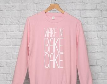 Wake N' Bake Cake sweatshirt // funny sweatshirts / bakers sweater / bakery jumper / cake makers / baker clothing / baking