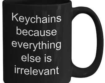 Keychain collector gift - keychains because everything else is irrelevant mug - black, 11/15oz