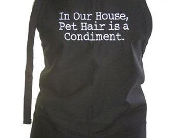 In our house, Pet hair is a Condiment (Adult Apron)