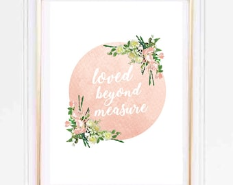 Loved beyond measure Watercolour Floral Girl Nursery print