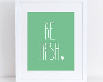 Be Irish Printable, St. Patrick's Day Printable, St. Patricks Art, St.Patricks Party Decor, St. Pattys Sign, Be Irish, Irish Party Decor